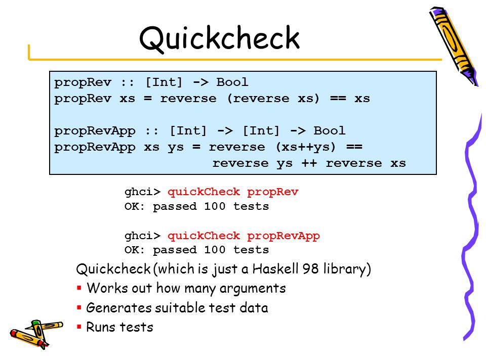 Quickcheck propRev :: [Int] -> Bool